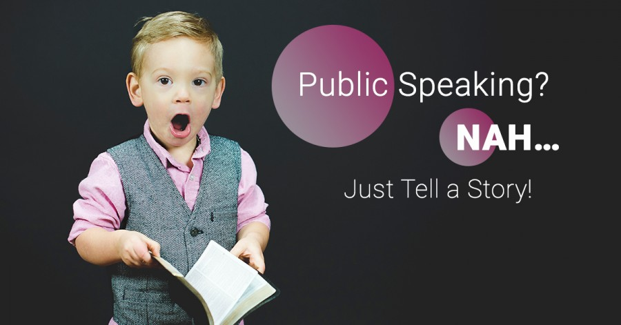 Public Speaking? Nah… Just Tell a Story!