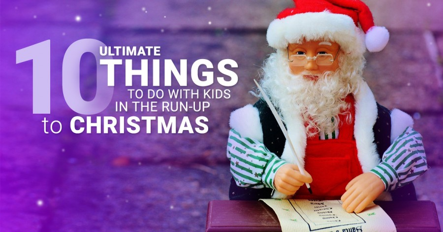10 Ultimate Things to Do with Kids in the Run-up to Christmas