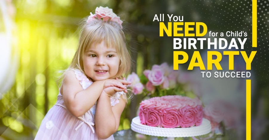 All You Need for a Child's Birthday Party to Succeed
