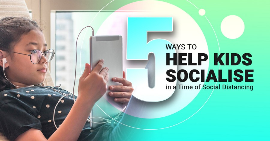 5 Ways to Help Kids Socialise in a Time of Social Distancing