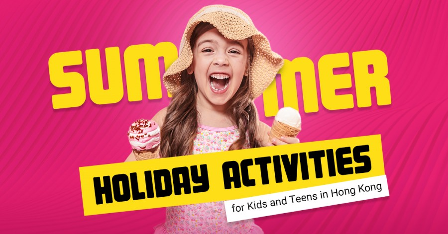 Summer Holiday Activities for Kids and Teens in Hong Kong