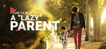 "How to be a ""Lazy"" Parent"