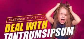 Must know strategy to deal with Tantrums