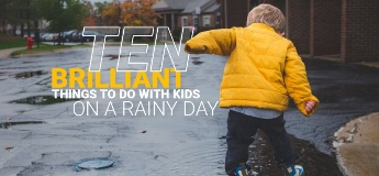 Ten Brilliant Things to Do with Kids on a Rainy Day